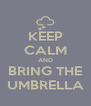 KEEP CALM AND BRING THE UMBRELLA - Personalised Poster A4 size