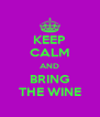 KEEP CALM AND BRING THE WINE - Personalised Poster A4 size