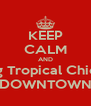 KEEP CALM AND Bring Tropical Chicken DOWNTOWN - Personalised Poster A4 size