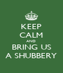 KEEP CALM AND BRING US A SHUBBERY - Personalised Poster A4 size