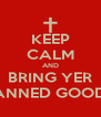 KEEP CALM AND BRING YER CANNED GOODS! - Personalised Poster A4 size