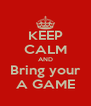 KEEP CALM AND Bring your A GAME - Personalised Poster A4 size
