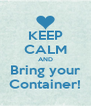 KEEP CALM AND Bring your Container! - Personalised Poster A4 size