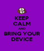 KEEP CALM AND BRING YOUR DEVICE - Personalised Poster A4 size