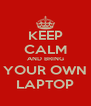 KEEP CALM AND BRING YOUR OWN LAPTOP - Personalised Poster A4 size