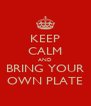 KEEP CALM AND BRING YOUR OWN PLATE - Personalised Poster A4 size