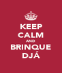 KEEP CALM AND BRINQUE DJÁ - Personalised Poster A4 size