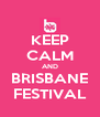 KEEP CALM AND BRISBANE FESTIVAL - Personalised Poster A4 size