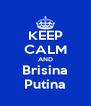 KEEP CALM AND Brisina Putina - Personalised Poster A4 size