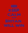 KEEP CALM AND BRITAN  WILL WIN - Personalised Poster A4 size