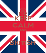 KEEP CALM AND  BRITISH - Personalised Poster A4 size