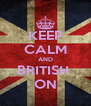 KEEP CALM AND BRITISH  ON - Personalised Poster A4 size
