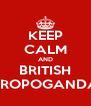 KEEP CALM AND BRITISH PROPOGANDA - Personalised Poster A4 size