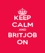 KEEP CALM AND BRITJOB ON - Personalised Poster A4 size