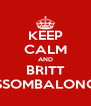 KEEP CALM AND BRITT ASSOMBALONGA - Personalised Poster A4 size