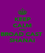 KEEP CALM AND BROAD CAST  SHANAI - Personalised Poster A4 size