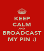 KEEP CALM AND BROADCAST MY PIN :) - Personalised Poster A4 size