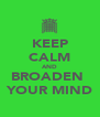 KEEP CALM AND BROADEN  YOUR MIND - Personalised Poster A4 size