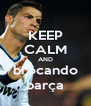 KEEP CALM AND brocando barça - Personalised Poster A4 size