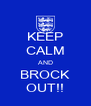KEEP CALM AND BROCK OUT!! - Personalised Poster A4 size