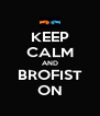KEEP CALM AND BROFIST ON - Personalised Poster A4 size
