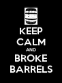 KEEP CALM AND BROKE BARRELS - Personalised Poster A4 size