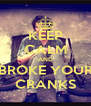 KEEP CALM AND BROKE YOUR CRANKS - Personalised Poster A4 size
