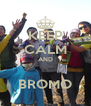 KEEP CALM AND  BROMO - Personalised Poster A4 size