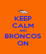 KEEP CALM AND BRONCOS ON - Personalised Poster A4 size