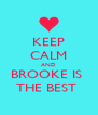 KEEP CALM AND BROOKE IS  THE BEST  - Personalised Poster A4 size
