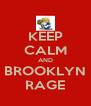 KEEP CALM AND BROOKLYN RAGE - Personalised Poster A4 size