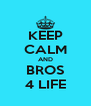 KEEP CALM AND BROS 4 LIFE - Personalised Poster A4 size