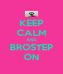 KEEP CALM AND BROSTEP ON - Personalised Poster A4 size