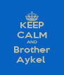 KEEP CALM AND Brother Aykel  - Personalised Poster A4 size