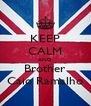 KEEP CALM AND Brother Caio Ramalho - Personalised Poster A4 size
