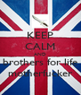 KEEP CALM AND brothers for life motherfucker - Personalised Poster A4 size