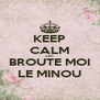 KEEP CALM AND BROUTE MOI LE MINOU - Personalised Poster A4 size