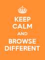 KEEP CALM AND BROWSE DIFFERENT - Personalised Poster A4 size