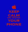 KEEP CALM AND BROWSE YOUR PHONE - Personalised Poster A4 size