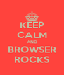 KEEP CALM AND BROWSER ROCKS - Personalised Poster A4 size