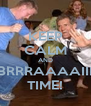 KEEP CALM AND BRRRAAAAIII TIME! - Personalised Poster A4 size