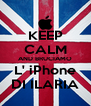 KEEP CALM AND BRUCIAMO L' iPhone DI ILARIA - Personalised Poster A4 size