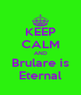 KEEP CALM AND Brulare is Eternal - Personalised Poster A4 size