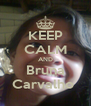 KEEP CALM AND Bruna Carvalho  - Personalised Poster A4 size