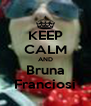 KEEP CALM AND Bruna Franciosi - Personalised Poster A4 size