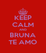 KEEP CALM AND BRUNA TE AMO - Personalised Poster A4 size