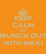KEEP CALM AND BRUNCH OUT  WITH NIKKI - Personalised Poster A4 size