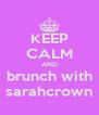 KEEP CALM AND brunch with sarahcrown - Personalised Poster A4 size