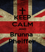 KEEP CALM AND Brunna  Pheiffer - Personalised Poster A4 size