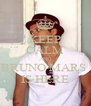 KEEP CALM AND BRUNO MARS  IS HERE - Personalised Poster A4 size